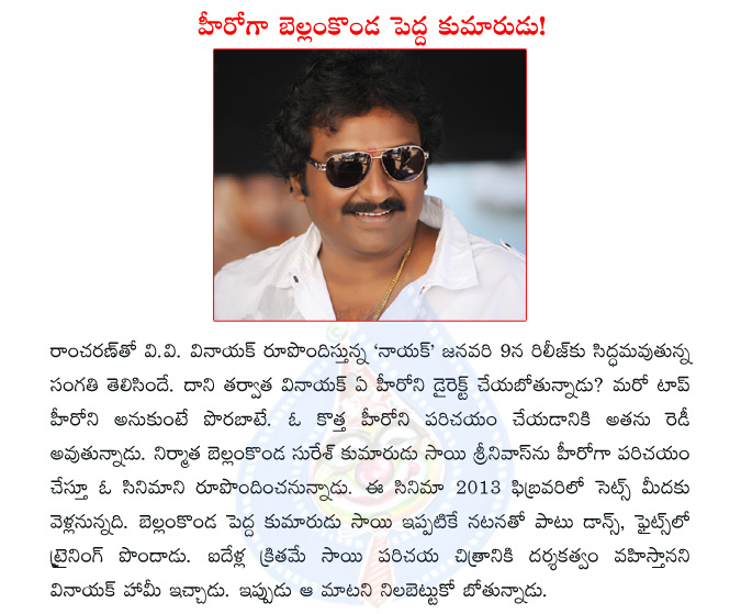 ramcharan,naayak,vv vinayak,vinayak,bellamkonda suresh,bellamkonda son as hero,sai srinivas,new hero for vinayak